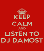 KEEP CALM AND LISTEN TO DJ DAMOST - Personalised Poster A4 size
