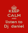 KEEP CALM AND listen to Dj  daniel - Personalised Poster A4 size