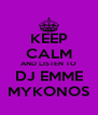 KEEP CALM AND LISTEN TO DJ EMME MYKONOS - Personalised Poster A4 size