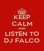 KEEP CALM AND LISTEN TO DJ FALCO - Personalised Poster A4 size