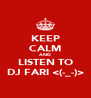 KEEP CALM AND LISTEN TO DJ FARI <(-_-)> - Personalised Poster A4 size