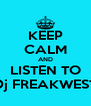 KEEP CALM AND LISTEN TO Dj FREAKWEST - Personalised Poster A4 size