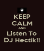 KEEP CALM AND Listen To DJ Hectik!! - Personalised Poster A4 size