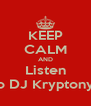 KEEP CALM AND Listen to DJ Kryptonyt - Personalised Poster A4 size