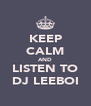 KEEP CALM AND LISTEN TO DJ LEEBOI - Personalised Poster A4 size