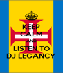 KEEP CALM AND LISTEN TO DJ LEGANCY - Personalised Poster A4 size
