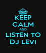 KEEP CALM AND LISTEN TO DJ LEVI - Personalised Poster A4 size