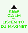 KEEP CALM AND LISTEN TO  DJ MAGNET - Personalised Poster A4 size