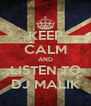 KEEP CALM AND LISTEN TO DJ MALIK - Personalised Poster A4 size