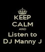 KEEP CALM AND Listen to DJ Manny J - Personalised Poster A4 size