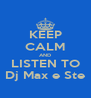 KEEP CALM AND LISTEN TO Dj Max e Ste - Personalised Poster A4 size