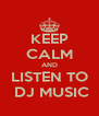 KEEP CALM AND LISTEN TO  DJ MUSIC - Personalised Poster A4 size