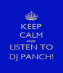 KEEP CALM AND LISTEN TO DJ PANCH! - Personalised Poster A4 size