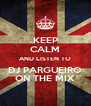 KEEP CALM AND LISTEN TO DJ PARGUEIRO ON THE MIX - Personalised Poster A4 size