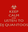 KEEP CALM AND LISTEN TO DJ QUANTOOS - Personalised Poster A4 size