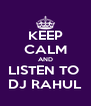 KEEP CALM AND LISTEN TO  DJ RAHUL - Personalised Poster A4 size