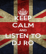 KEEP CALM AND LISTEN TO DJ RO - Personalised Poster A4 size