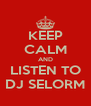 KEEP CALM AND LISTEN TO DJ SELORM - Personalised Poster A4 size