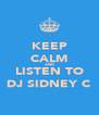KEEP CALM AND LISTEN TO DJ SIDNEY C - Personalised Poster A4 size