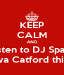 KEEP CALM AND Listen to DJ Spark At Riva Catford this Sat! - Personalised Poster A4 size