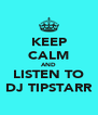 KEEP CALM AND LISTEN TO DJ TIPSTARR - Personalised Poster A4 size