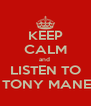 KEEP CALM and  LISTEN TO DJ TONY MANERO - Personalised Poster A4 size