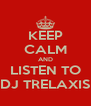 KEEP CALM AND LISTEN TO DJ TRELAXIS - Personalised Poster A4 size