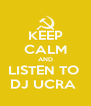 KEEP CALM AND LISTEN TO  DJ UCRA  - Personalised Poster A4 size