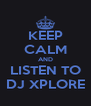 KEEP CALM AND LISTEN TO DJ XPLORE - Personalised Poster A4 size