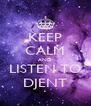 KEEP CALM AND LISTEN TO DJENT - Personalised Poster A4 size