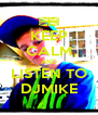 KEEP CALM AND LISTEN TO DJMIKE - Personalised Poster A4 size