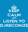 KEEP CALM AND LISTEN TO DJRECONIZE - Personalised Poster A4 size