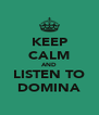 KEEP CALM AND LISTEN TO DOMINA - Personalised Poster A4 size