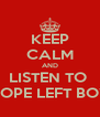 KEEP CALM AND LISTEN TO  DOPE LEFT BOY - Personalised Poster A4 size