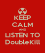 KEEP CALM AND LISTEN TO DoubleKill - Personalised Poster A4 size