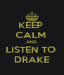 KEEP  CALM  AND  LISTEN TO  DRAKE - Personalised Poster A4 size