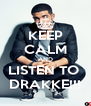 KEEP CALM AND LISTEN TO  DRAKKE!!! - Personalised Poster A4 size