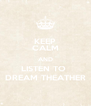 KEEP CALM AND LISTEN TO  DREAM THEATHER - Personalised Poster A4 size