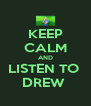 KEEP CALM AND LISTEN TO  DREW  - Personalised Poster A4 size