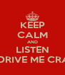 KEEP CALM AND LISTEN TO DRIVE ME CRAZY - Personalised Poster A4 size