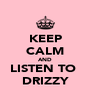 KEEP CALM AND LISTEN TO  DRIZZY - Personalised Poster A4 size