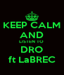 KEEP CALM AND LISTEN TO  DRO ft LaBREC - Personalised Poster A4 size