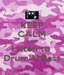 KEEP CALM AND Listen to  Drum N Bass - Personalised Poster A4 size