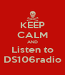 KEEP CALM AND Listen to DS106radio - Personalised Poster A4 size
