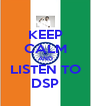 KEEP CALM AND LISTEN TO DSP - Personalised Poster A4 size