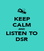 KEEP CALM AND LISTEN TO DSR - Personalised Poster A4 size