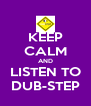 KEEP CALM AND LISTEN TO DUB-STEP - Personalised Poster A4 size