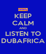 KEEP CALM AND LISTEN TO DUBAFRICA - Personalised Poster A4 size