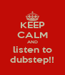 KEEP CALM AND listen to dubstep!! - Personalised Poster A4 size