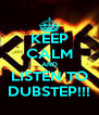 KEEP CALM AND LISTEN TO DUBSTEP!!! - Personalised Poster A4 size